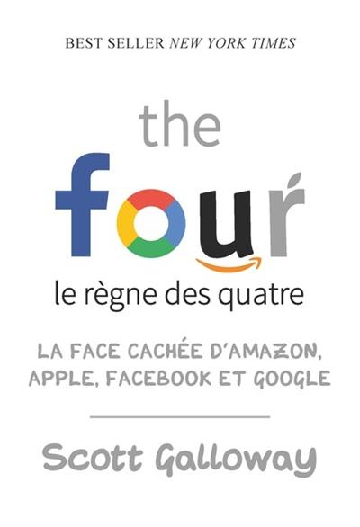 four, le règne des quatre (The) : la face cachée d'Amazon, Apple, Facebook et Google |