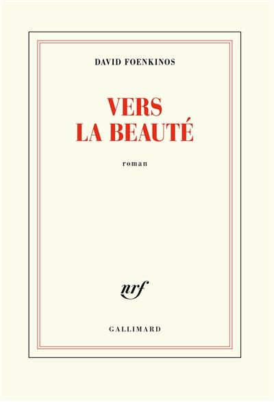 Vers la beauté / David Foenkinos | Foenkinos, David. Auteur