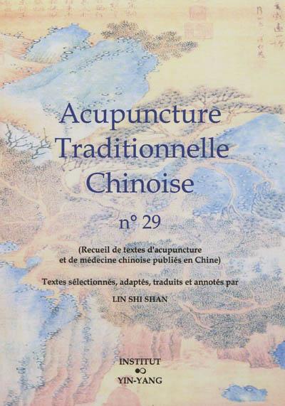Acupuncture traditionnelle chinoise : recueil de textes d'acupuncture et de médecine chinoise publiés en Chine. Vol. 29