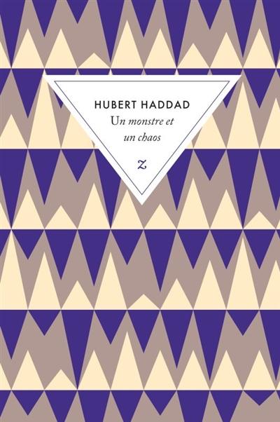 monstre et un chaos (Un) : roman   Haddad, Hubert. Auteur