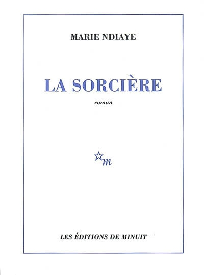 La sorcière / Marie NDiaye   Ndiaye, Marie (1967-....). Auteur
