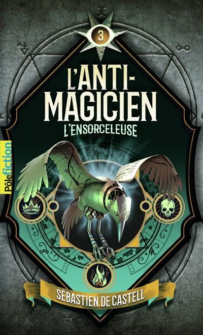 L'anti-magicien. Vol. 3. L'ensorceleuse