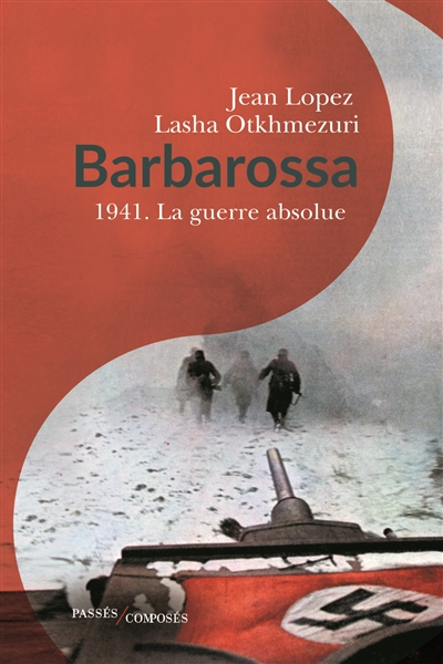 Barbarossa : 1941, la guerre absolue / Jean Lopez et Lasha Otkhmezuri | Lopez, Jean. Auteur