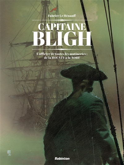 Capitaine Bligh : l'officier de toutes les mutineries : de la Bounty à la Nore. Vol. 1