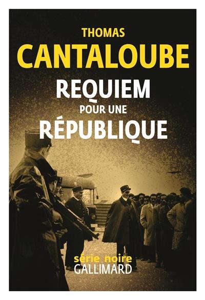 Requiem pour une République | Cantaloube, Thomas (1971-....). Auteur