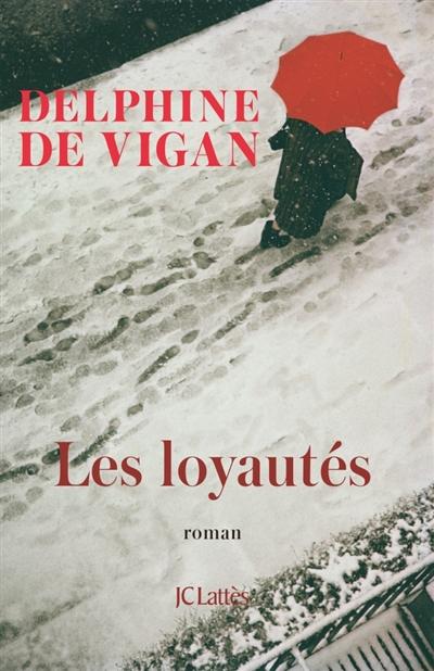 Les Loyautés / Delphine de Vigan | Vigan, Delphine de. Auteur