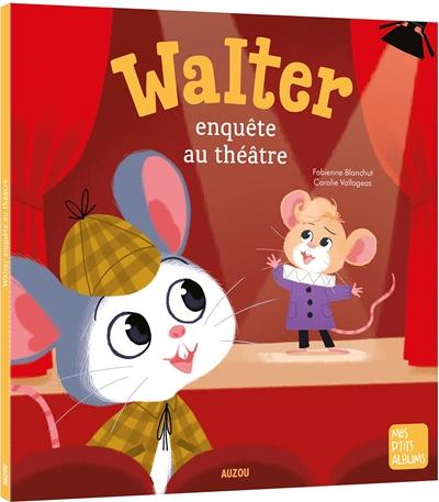 Walter enquête au théâtre
