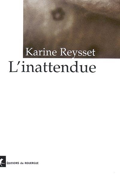 L' inattendue / Karine Reysset | Reysset, Karine (1974-....). Auteur