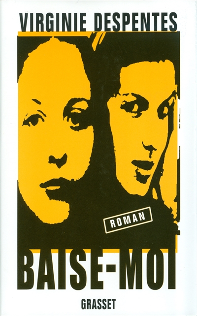 Baise-moi : roman / Virgine Despentes | Despentes, Virginie (1969-....). Auteur
