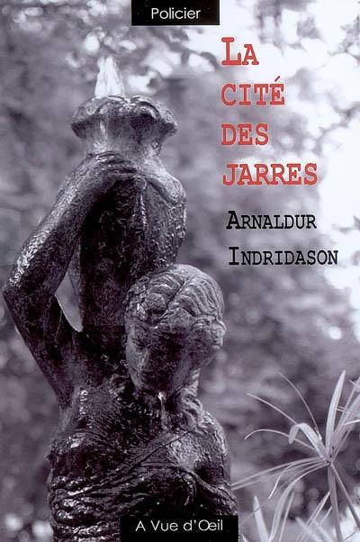 La cité des Jarres / Arnaldur Indriđason   Arnaldur Indriðason (1961-....). Auteur