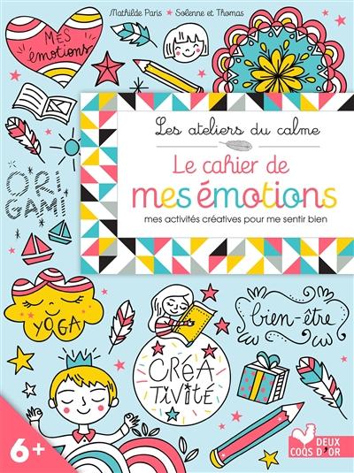 Le cahier de mes émotions : mes activités créatives pour me sentir bien