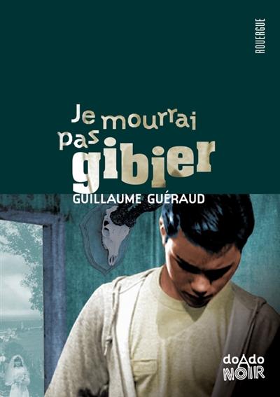 Je mourrai pas gibier / Guillaume Guéraud | Guéraud, Guillaume. Auteur