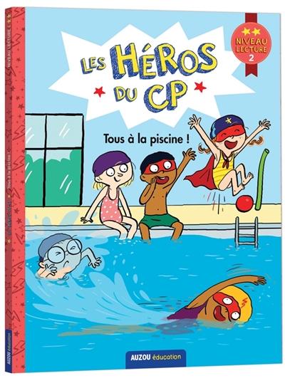 Les héros du CP. Tous à la piscine ! : niveau lecture 2