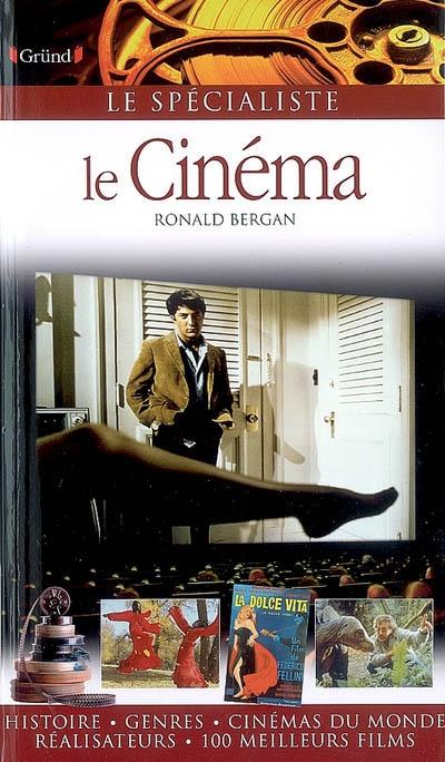 Le Cinéma : histoire, genres, cinémas du monde, réalisateurs, 100 meilleurs films / Ronald Bergan |