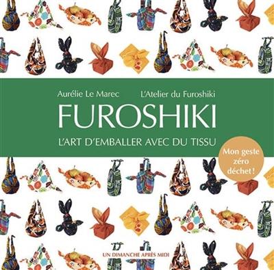 Furoshiki : l'art d'emballer avec du tissu : mon geste zéro déchet ! |