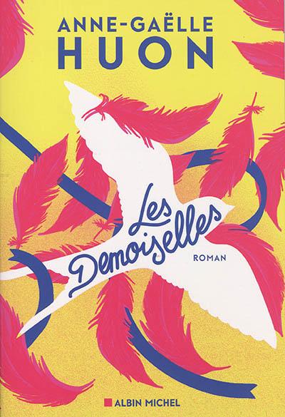 Les Demoiselles / Anne-Gaëlle Huon | Huon, Anne-Gaëlle. Auteur