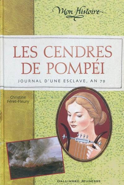 Les cendres de Pompéi : journal de Briséis, an 79 / Christine Féret-Fleury  