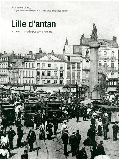 Lille d'antan : Lille à travers la carte postale ancienne : collection Carlos Bocquet