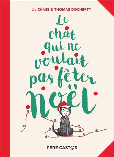 Le chat qui ne voulait pas fêter Noël / Lil Chase & Thomas Docherty   Chase, Lil. Auteur