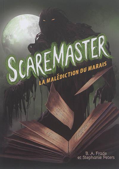 Scaremaster. La malédiction du marais