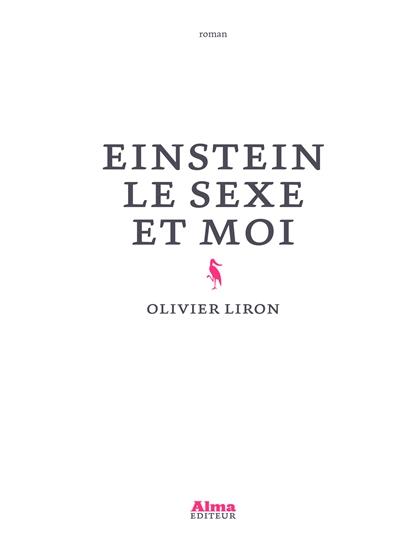 Einstein, le sexe et moi : romance télévisuelle avec mésanges / Olivier Liron   Liron, Olivier (1987-....). Auteur