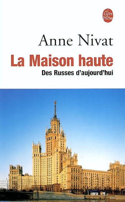 La Maison haute : des Russes d'aujourd'hui   Nivat, Anne (1969-....)