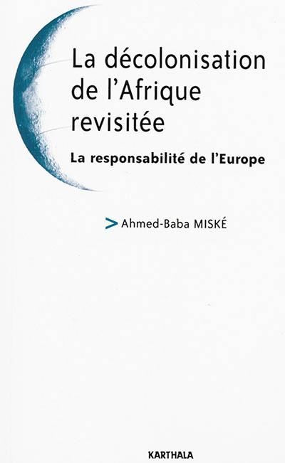 La décolonisation de l'Afrique revisitée : la responsabilité de l'Europe
