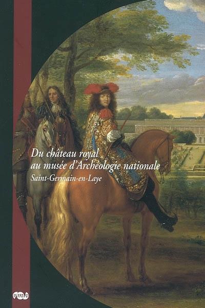Du château royal au musée d'Archéologie nationale : Saint-Germain-en-Laye   Chominot, Marie. Auteur