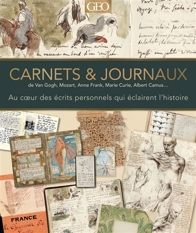 Carnets & journaux : de Van Gogh, Mozart, Anne Frank, Marie Curie, Albert Camus... : au coeur des écrits personnels qui éclairent l'histoire
