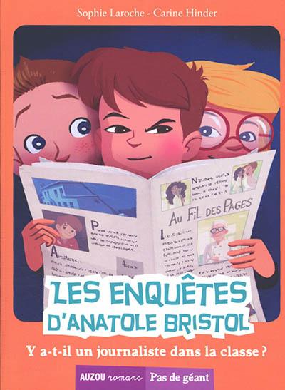 Les enquêtes d'Anatole Bristol. Vol. 12. Y a-t-il un journaliste dans la classe ?