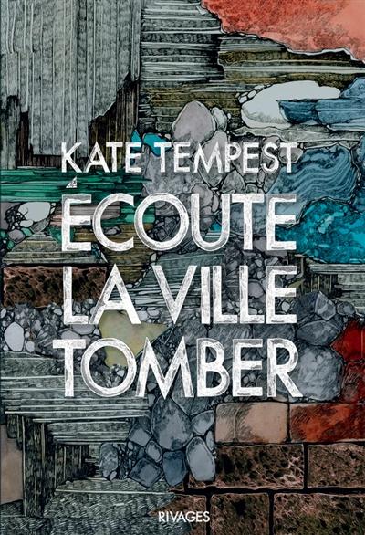 Ecoute la ville tomber | Tempest, Kate (1985-....). Auteur