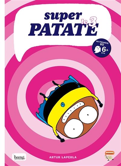 Super patate. 3 / Artur Laperla | Laperla, Artur (1975-....). Auteur