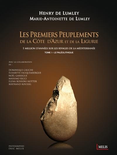 Les premiers peuplements de la Côte d'Azur et de la Ligurie : 1 million d'années sur les rivages de la Méditerranée. Vol. 1. Le paléolithique