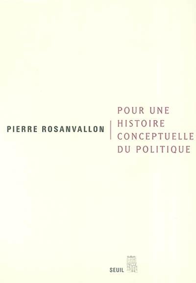 Pour une histoire conceptuelle du politique : leçon inaugurale au Collège de France faite le jeudi 28 mars 2002