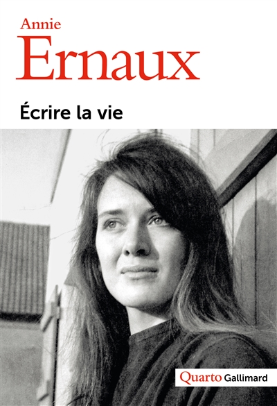 Écrire la vie / Annie Ernaux   Ernaux, Annie. Auteur