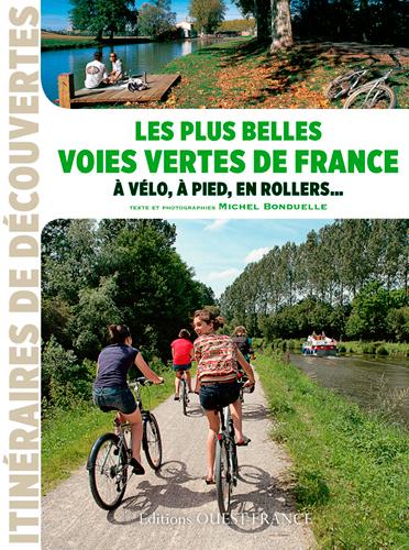 Les plus belles voies vertes de France : à vélo, à pied, en rollers...   Bonduelle, Michel (1943-....) - journaliste de loisirs. Auteur