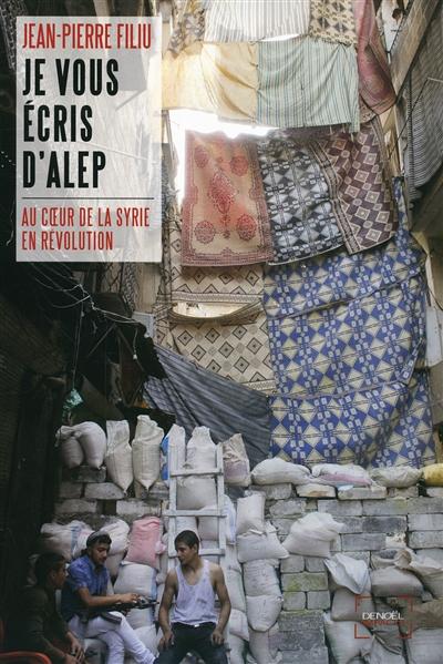 Je-vous-écris-d'Alep-:-au-coeur-de-la-Syrie-en-révolution