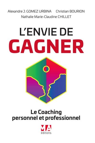 L' envie de gagner / Alexandre Gomez Urbina, Christian Bourion, Nathalie Marie-Claudine Chillet |