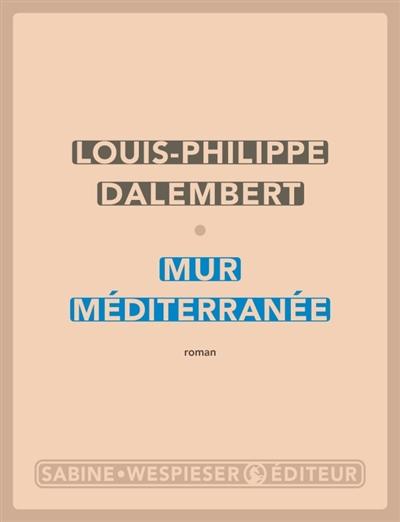 Mur Méditerranée : roman   Dalembert, Louis-Philippe (1962-....). Auteur