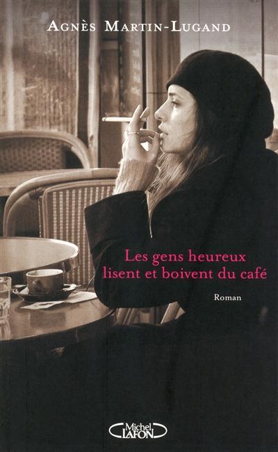 gens heureux lisent et boivent du café (Les) | Martin-Lugand, Agnès. Auteur