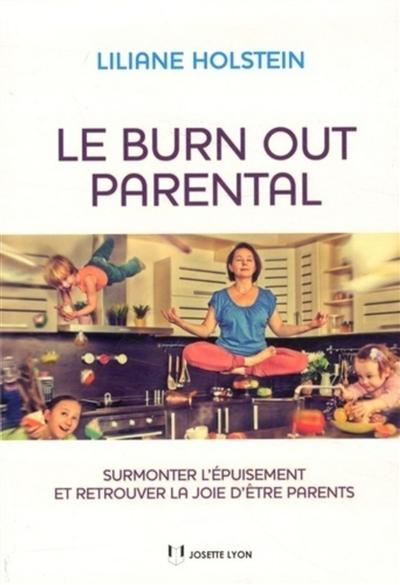 burn-out parental (Le) : surmonter l'épuisement et retrouver la joie d'être parents | Holstein, Liliane. Auteur