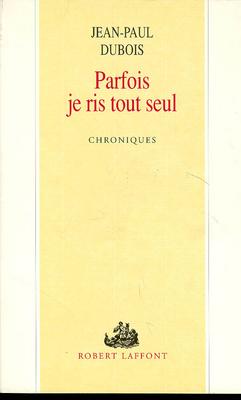 Parfois je ris tout seul : chroniques / Jean-Paul Dubois | Dubois, Jean-Paul (1950-....). Auteur