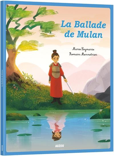 La ballade de Mulan : d'après une ballade traditionnelle chinoise