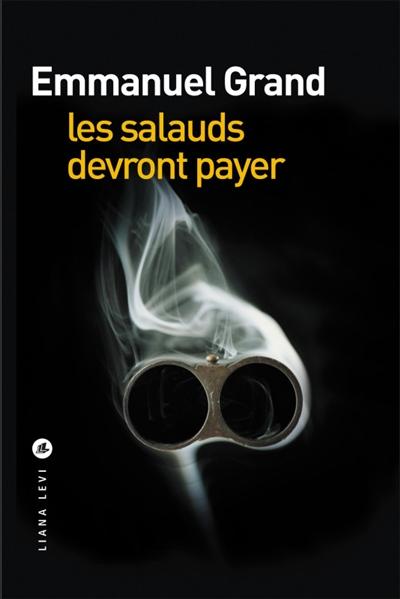 Les Salauds devront payer / Emmanuel Grand | Grand, Emmanuel. Auteur