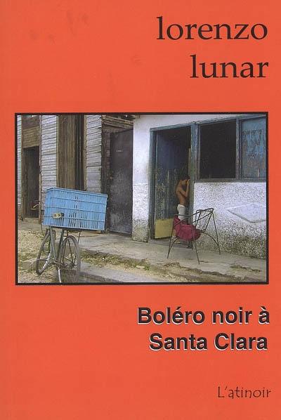 Boléro noir à Santa Clara / Lorenzo Lunar Cardedo | Lunar Cardedo, Lorenzo (1958-....). Auteur