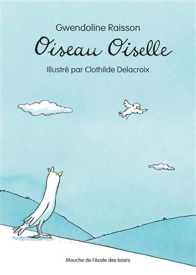 Oiseau Oiselle / Gwendoline Raisson | Raisson, Gwendoline. Auteur