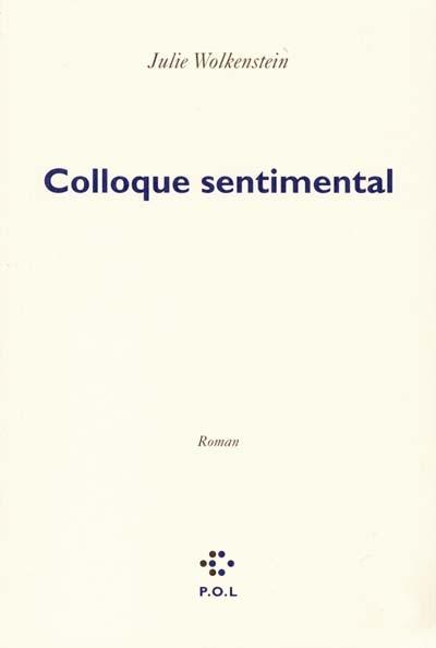 Colloque sentimental : roman | Julie Wolkenstein (1968-....). Auteur