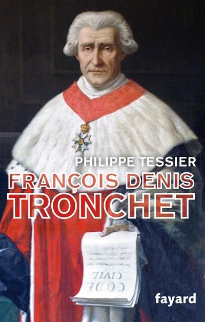 François-Denis Tronchet ou La Révolution par le droit
