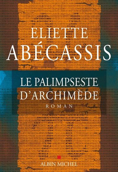 Le palimpseste d'Archimède / Eliette Abécassis   Abécassis, Eliette. Auteur