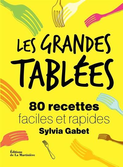 Les grandes tablées : 80 recettes faciles et rapides / Sylvia Gabet | Gabet, Sylvia. Auteur